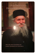 Book: Our Thoughts Determine our Lives. The Life and Teachings of Elder Thaddeus of Vitovnica.
