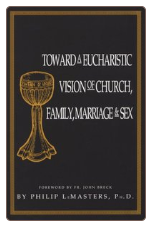 Book: Toward a Eucharistic Vision of Church, Family, Marriage & Sex