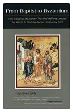 Book: From Baptist to Byzantium, by Fr. James Early