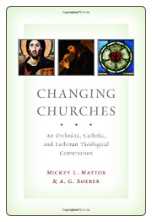 Book: Changing Churches: An Orthodox, Catholic, and Lutheran Theological Conversation