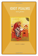 Book: Idiot Psalms: New poems by Scott Cairns