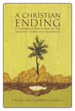 Book: A Christian Ending: A Handbook for Burial in the Ancient Christian Tradition